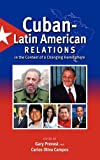 Cuban-Latin American Relations in the Context of a Changing Hemisphere, Gary Prevost and Carlos Oliva Campos, 1604977590