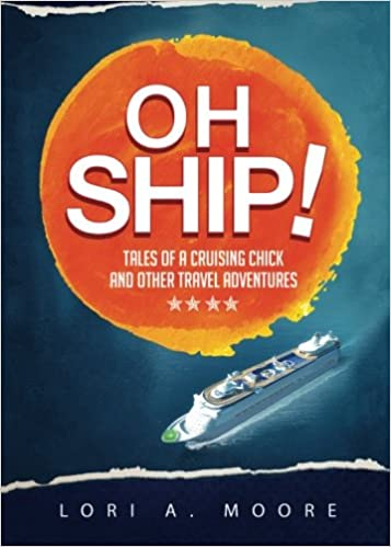 Oh Ship!: Tales of a Cruising Chick and Other Travel Adventures
