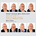 What Would Ben Stein Do?: Applying the Wisdom of a Modern-Day Prophet to Tackle the Challenges of Work and Life Audiobook by Ben Stein Narrated by Ben Stein, Peter Ganim