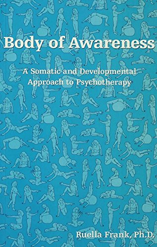 Body of Awareness: A Somatic and Developmental Approach to Psychotherapy (English Edition)