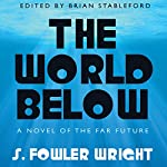 The World Below: A Novel of the Far Future | S. Fowler Wright