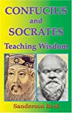 Confucius and Socrates, Sanderson Beck, 097622108X