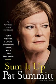 Sum It Up: A Thousand and Ninety-Eight Victories, a Couple of Irrelevant Losses, and a Life in Perspective by [Summitt, Pat Head, Jenkins, Sally]