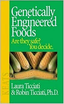 Book Genetically Engineered Foods: Are They Safe? You Decide. by Laura Ticciati (1998-01-01)