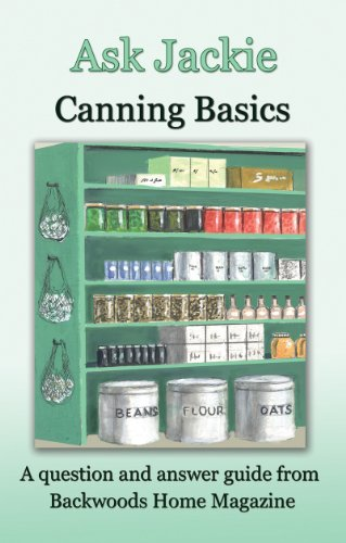 Ask Jackie: Canning basics by [Clay-Atkinson, Jackie, Backwoods Home Magazine]