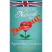 APPRENDRE L'ANGLAIS EN PARLANT! + LIVRE AUDIO: Cours d'anglais pour débutant - intermédiaire. Apprendre et pratiquer l'anglais, facile et rapide, avec la méthode NLS (French Edition)