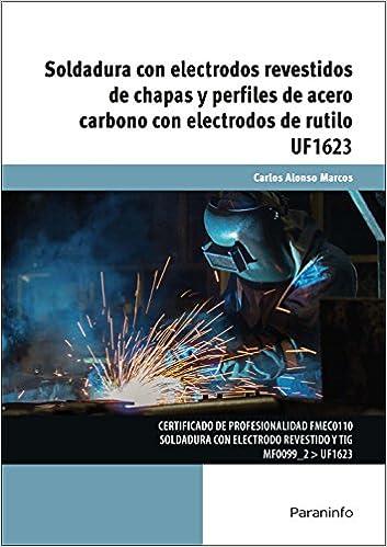 Soldadura con electrodos revestidos de chapas y perfiles de acero carbono con electrodos de rutilo: Amazon.es: CARLOS ALONSO MARCOS: Libros