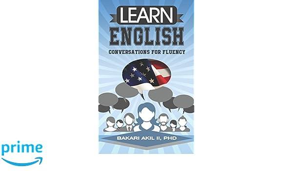 Learn English: Conversations for Fluency: Bakari Akil II PhD