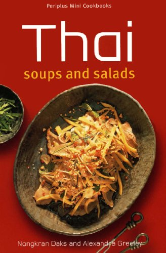 Mini Thai Soups and Salads (Periplus Mini Cookbook Series) by Nongkran Daks, Alexandra Greeley
