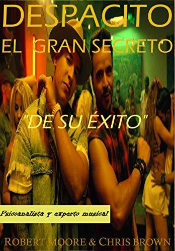 DESPACITO : El Gran Secreto de su Éxito, Psicoanalista y Experto Musical Revelan el Secreto del Gran Éxito Musical (Spanish Edition)