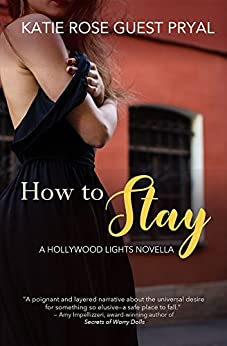 How to Stay: A Hollywood Lights Novella (The Hollywood Lights Series) by [Pryal, Katie Rose Guest]