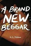A Brand New Beggar, A. L. Nielsen, 0983632669
