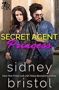 Secret Agent Princess: A Modern Fairy Tale (Twisted Royals Book 2) by [Bristol, Sidney]