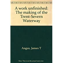 A work unfinished: The making of the Trent-Severn Waterway