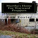 Martha`s Home For Wayward Preppers: Prepper Novelettes Audiobook by Ron Foster Narrated by Duane Sharp