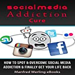 Social Media Cure: The Ultimate Social Media Addiction Cure | Manfred Werling eBooks