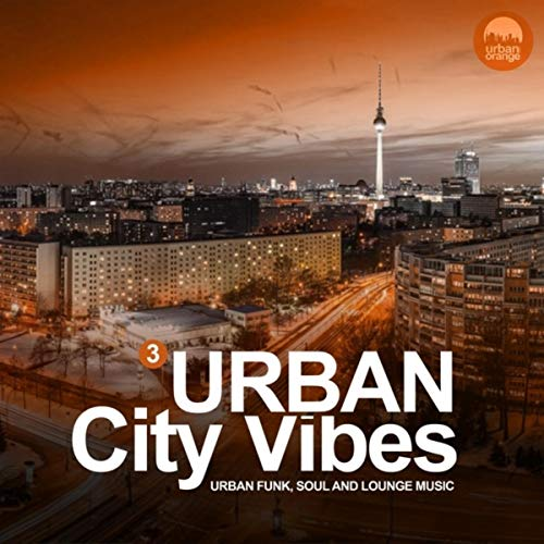 Urban City Vibes Vol.3 (Urban Funk, Soul and Lounge Music)