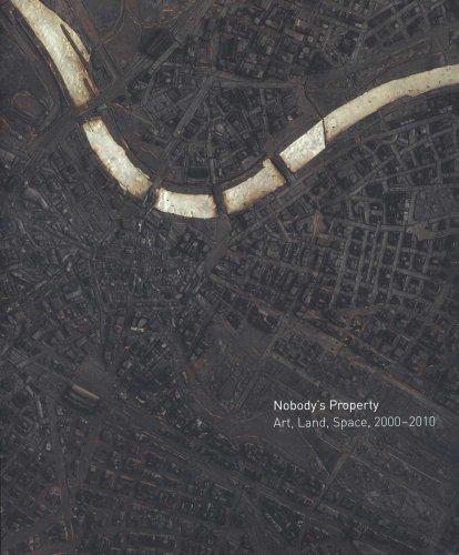 Nobody's Property: Art, Land, Space, 2000-2010