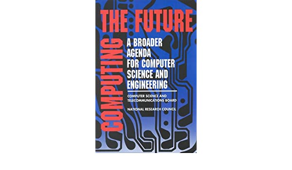 Computing the Future: A Broader Agenda for Computer Science ...