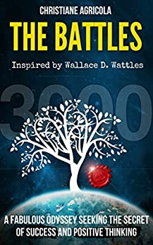 The Battles: A Fabulous Odyssey Seeking The Secret of Success and Positive Thinking. by [Agricola, Christiane]