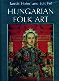 Hungarian Folk Art, Tamas Hofer and Edit Fel, 9631339416