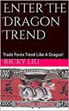 Enter The Dragon Trend: Trade Forex Trend Like A Dragon! (Forex Temple Mastery Book 1)