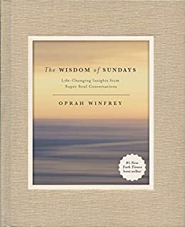 The Wisdom of Sundays: Life-Changing Insights from Super Soul Conversations by [Winfrey, Oprah]
