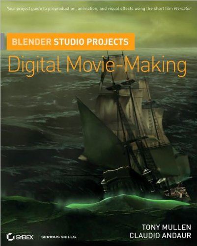 Blender Studio Projects: Digital Movie-Making (text only) by T.Mullen.C.Andaur.