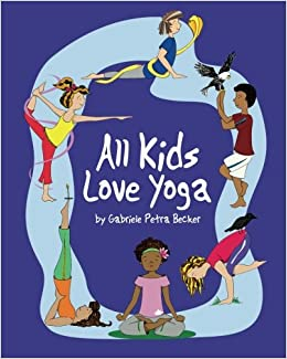 All Kids Love Yoga: Gabriele Petra Becker, Megan Andrews ...