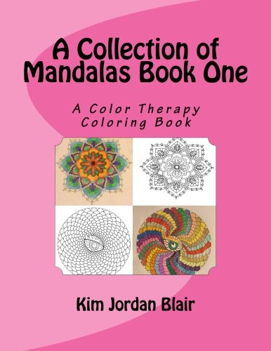 A collection of Mandalas Book 1: A Color Therapy Coloring Book (A collection of Mandals) (Volume - Collection Blair
