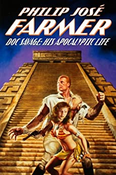 Doc Savage: His Apocalyptic Life by [Farmer, Philip José]
