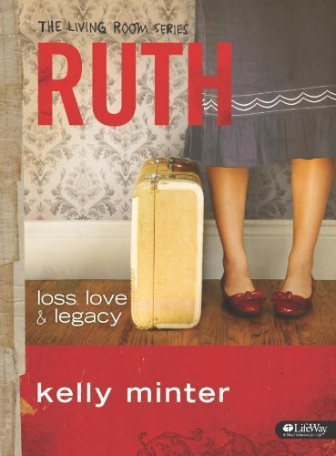 RUTH: LOSS, LOVE AND LEGACY - MEMBER BOOK by Kelly Minter (Nov 1 2010)