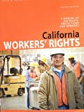 California Workers' Rights : A Manual of Job Rights, Protections, and Remedies, Fourth Edition