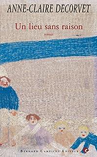 Un lieu sans raison : roman, Decorvet, Anne-Claire