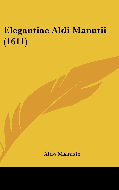 Elegantiae Aldi Manutii (1611) (Latin Edition) ebook