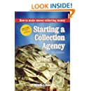 Starting a Collection Agency, how to make money collecting money (The Collecting Money Series Book 1)