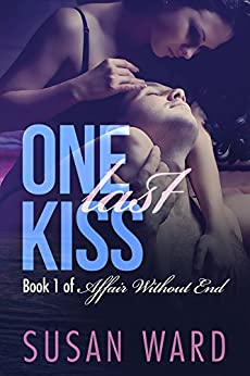 One Last Kiss (Affair Without End Book 1) by [Ward, Susan]