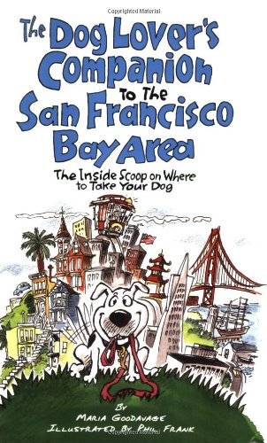The Dog Lover's Companion to the San Francisco Bay Area: The Inside Scoop on Where to Take Your Dog in the Bay Area & Beyond (Dog Lover's Companion Guides) (Alinea Best Restaurant In The World)