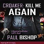 Croaker: Kill Me Again | Paul Bishop