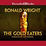 The Gold Eaters: A Novel | Ronald Wright