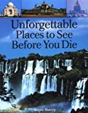 Unforgettable Places to See Before You Die, Steve Davey, 1552979555