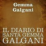 Il diario di Santa Gemma Galgani [The Diary of St. Gemma Galgani] | Gemma Galgani