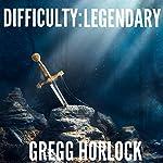 Difficulty: Legendary: LitRPG, Book 1   Gregg Horlock