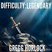 Difficulty: Legendary: LitRPG, Book 1 | Gregg Horlock
