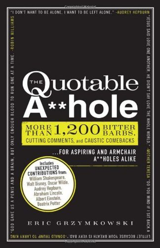 By Eric Grzymkowski - The Quotable A**hole: More Than 1, 200 Bitter Barbs, Cutting Comments, and Caustic Comebacks for Aspiring and Armchair A**holes Alike (9/28/11) pdf epub