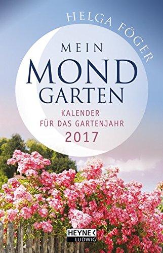 Mein Mondgarten 2017: Kalender für das Gartenjahr 2017