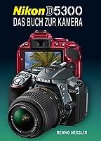 Nikon D5300: Das Buch Zur