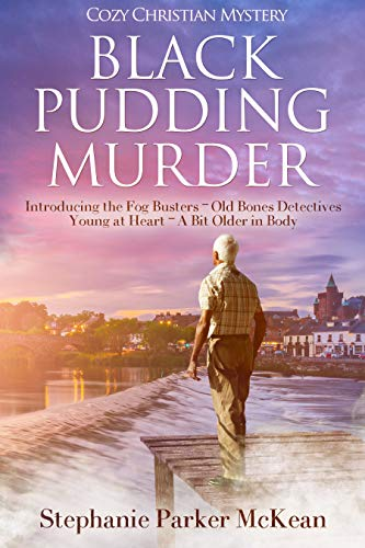 Black Pudding Murder: Introducing the Fog Busters Detectives: Young at Heart – A Bit Older in Body