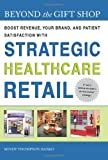 Beyond the Gift Shop : Boost Revenue, Your Brand, and Patient Satisfaction with Strategic Hospital Retail, Thompson-Banko, Mindy, 1567933041