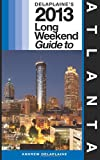 Delaplaine's 2013 Long Weekend Guide to Atlanta, Andrew Delaplaine, 1483956423